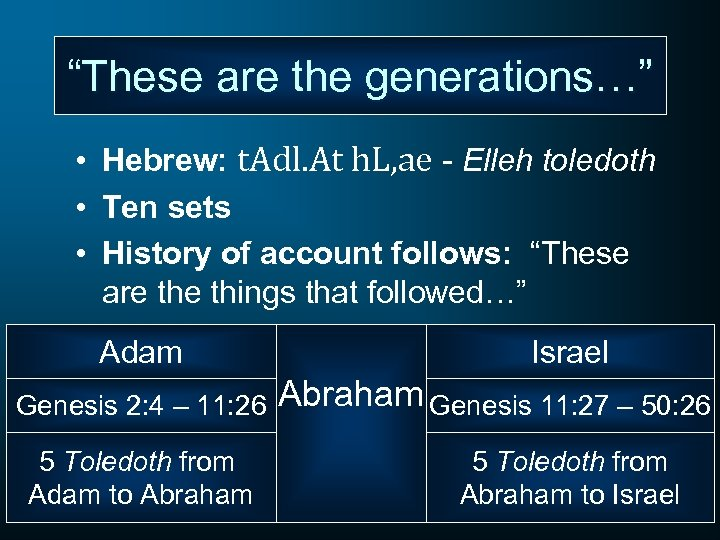 """""""These are the generations…"""" • Hebrew: t. Adl. At h. L, ae - Elleh"""