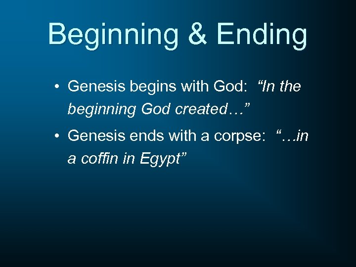"Beginning & Ending • Genesis begins with God: ""In the beginning God created…"" •"