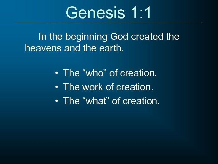 Genesis 1: 1 In the beginning God created the heavens and the earth. •
