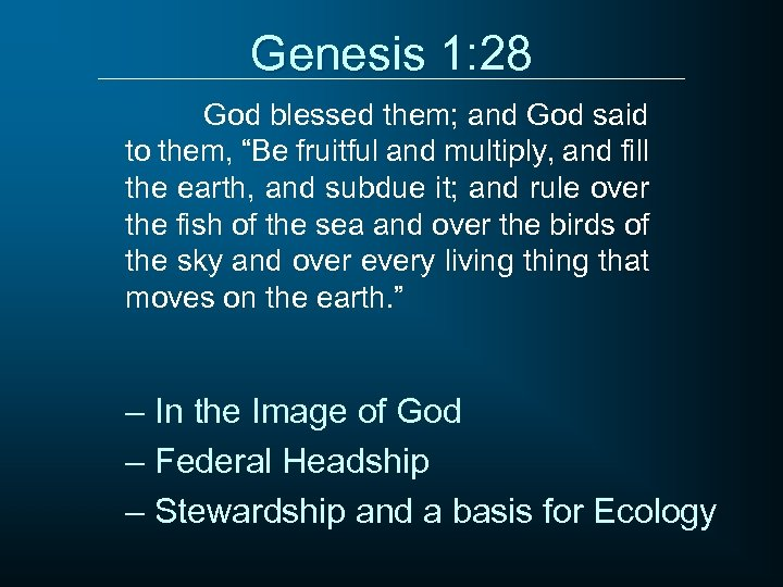"""Genesis 1: 28 God blessed them; and God said to them, """"Be fruitful and"""