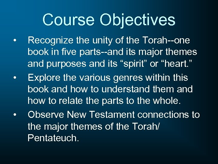 Course Objectives • • • Recognize the unity of the Torah--one book in five