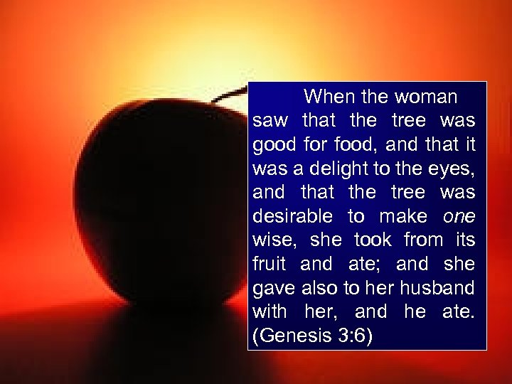 When the woman saw that the tree was good for food, and that it