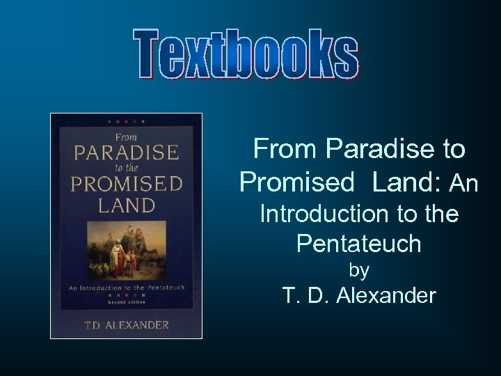 From Paradise to Promised Land: An Introduction to the Pentateuch by T. D. Alexander