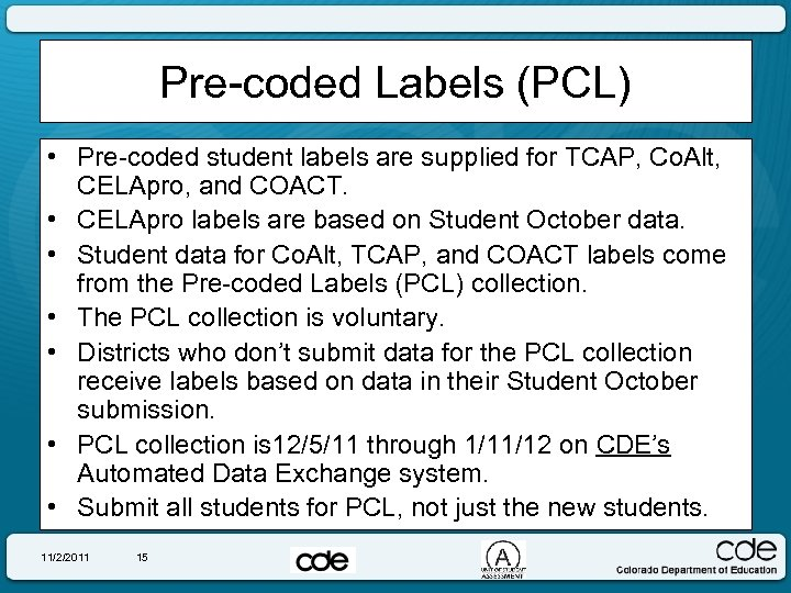 Pre-coded Labels (PCL) • Pre-coded student labels are supplied for TCAP, Co. Alt, CELApro,