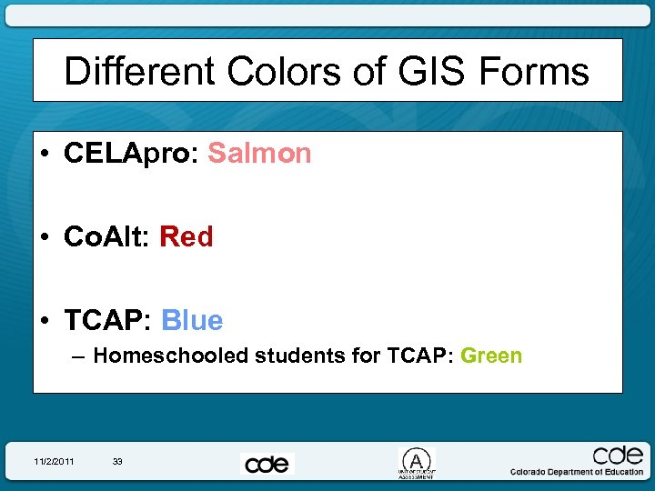 Different Colors of GIS Forms • CELApro: Salmon • Co. Alt: Red • TCAP: