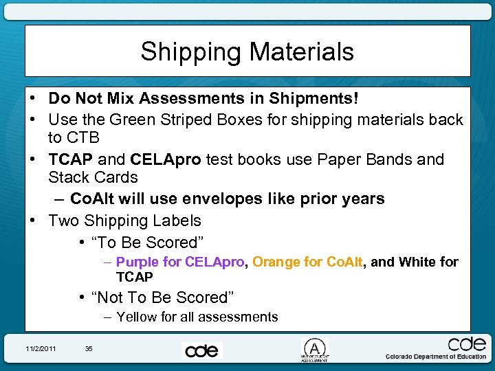 Shipping Materials • Do Not Mix Assessments in Shipments! • Use the Green Striped