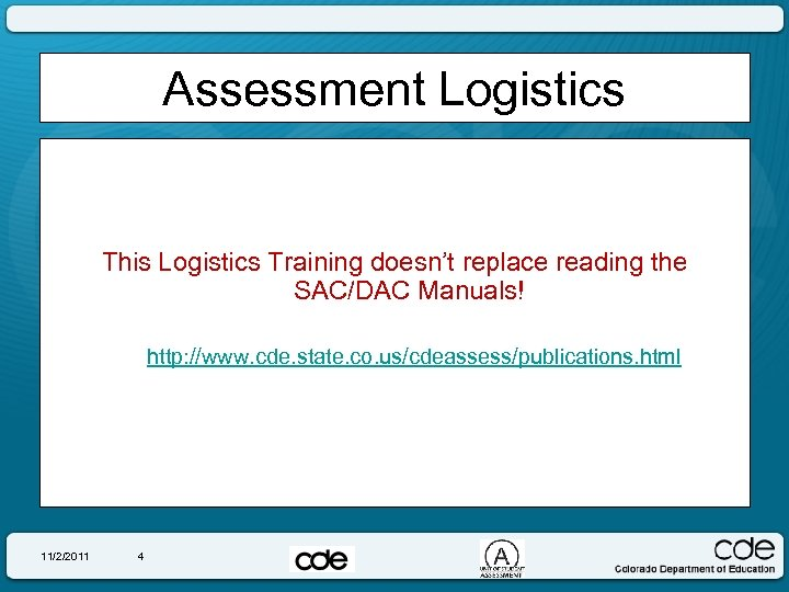 Assessment Logistics This Logistics Training doesn't replace reading the SAC/DAC Manuals! http: //www. cde.