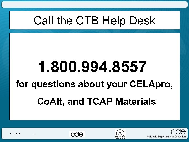 Call the CTB Help Desk 1. 800. 994. 8557 for questions about your CELApro,