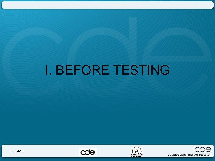 I. BEFORE TESTING 11/2/2011