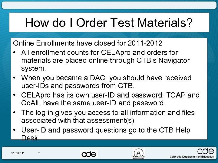 How do I Order Test Materials? Online Enrollments have closed for 2011 -2012 •