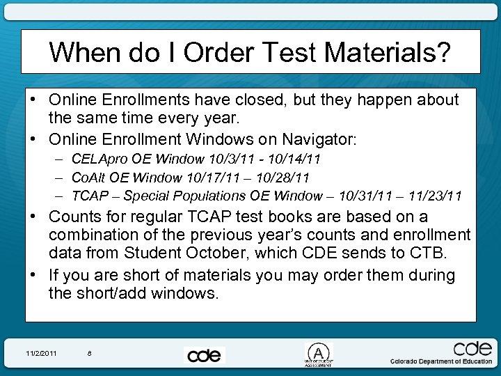 When do I Order Test Materials? • Online Enrollments have closed, but they happen