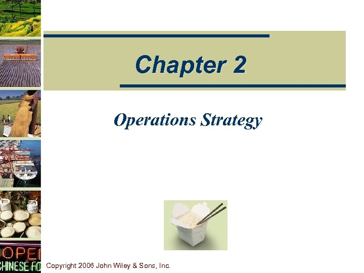 Chapter 2 Operations Strategy Copyright 2006 John Wiley & Sons, Inc.