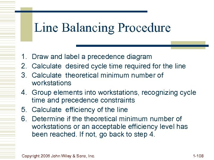 Line Balancing Procedure 1. Draw and label a precedence diagram 2. Calculate desired cycle