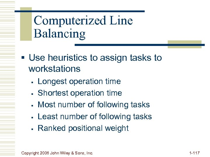 Computerized Line Balancing § Use heuristics to assign tasks to workstations § § §