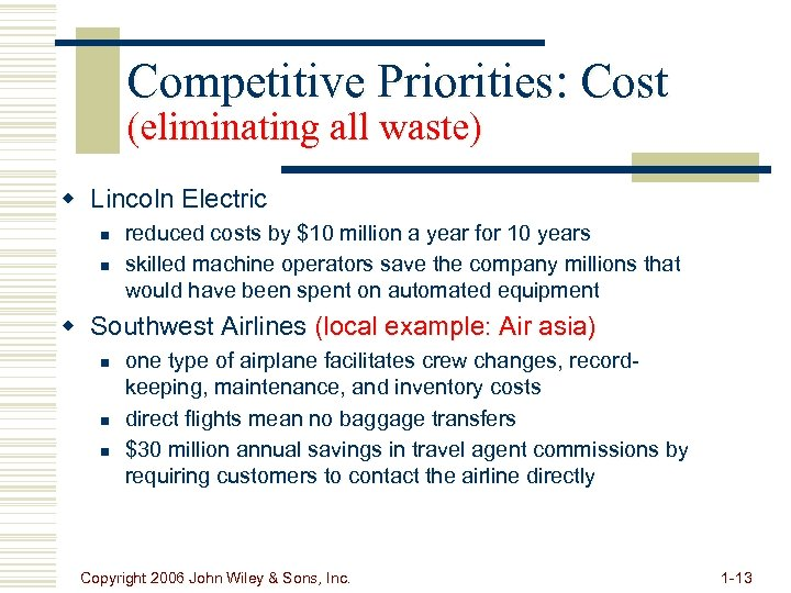Competitive Priorities: Cost (eliminating all waste) w Lincoln Electric n n reduced costs by