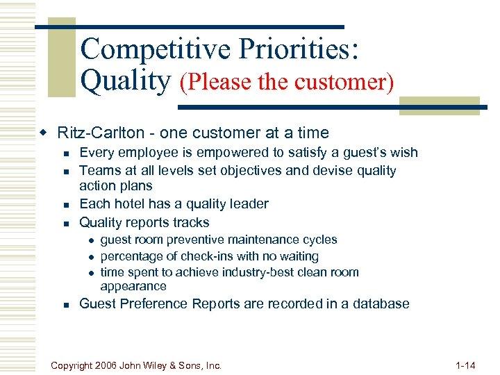 Competitive Priorities: Quality (Please the customer) w Ritz-Carlton - one customer at a time