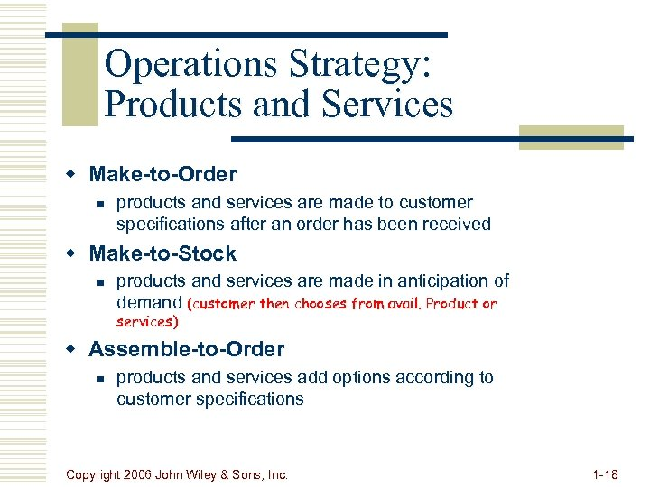 Operations Strategy: Products and Services w Make-to-Order n products and services are made to