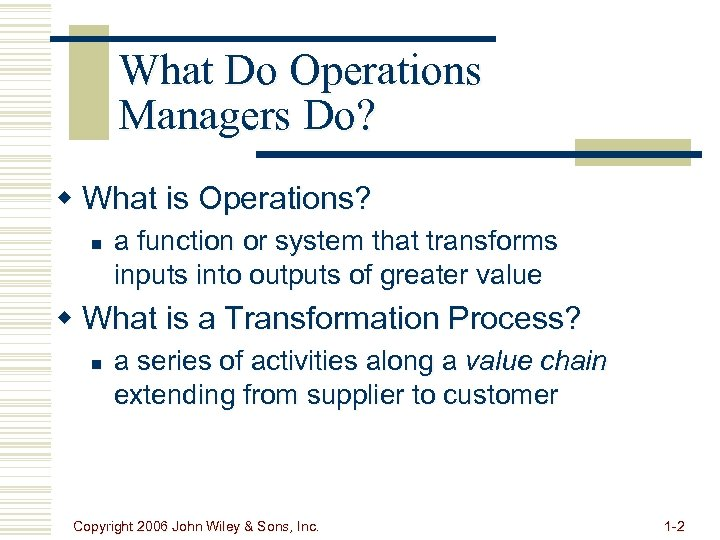 What Do Operations Managers Do? w What is Operations? n a function or system