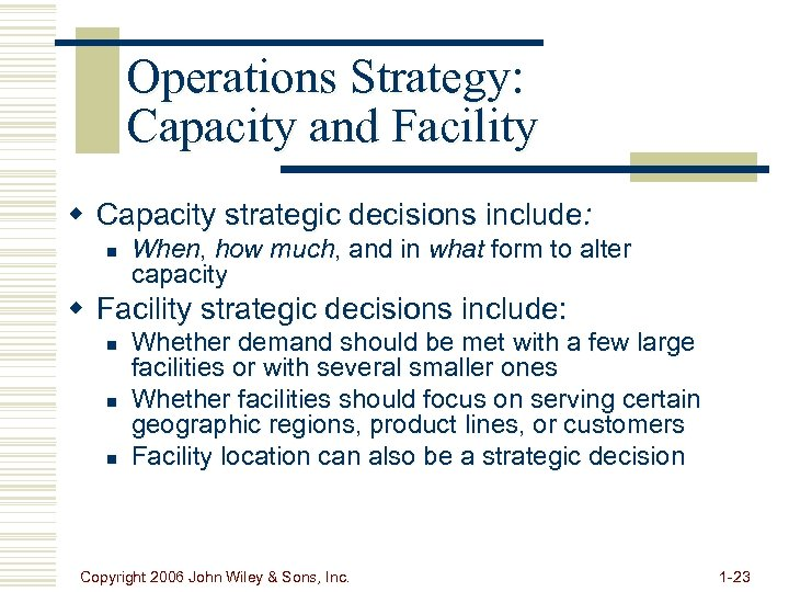 Operations Strategy: Capacity and Facility w Capacity strategic decisions include: n When, how much,