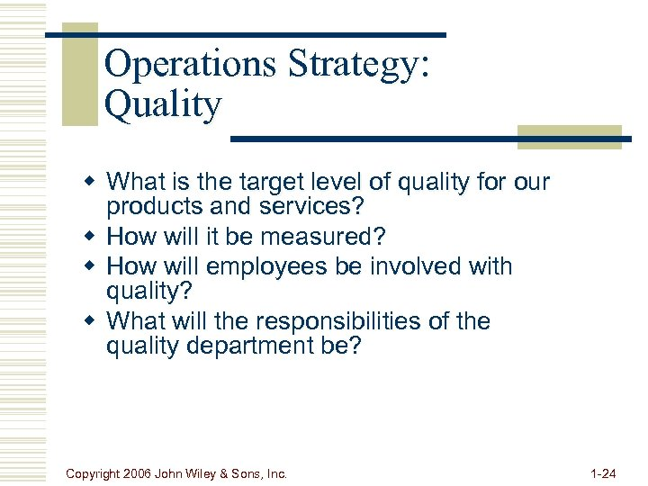 Operations Strategy: Quality w What is the target level of quality for our products