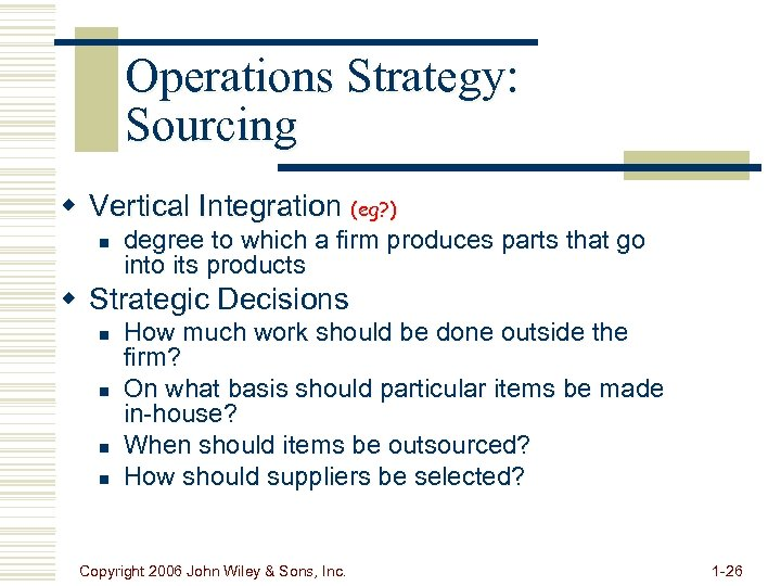 Operations Strategy: Sourcing w Vertical Integration (eg? ) n degree to which a firm