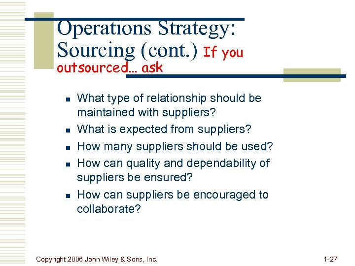 Operations Strategy: Sourcing (cont. ) If you outsourced… ask n n n What type