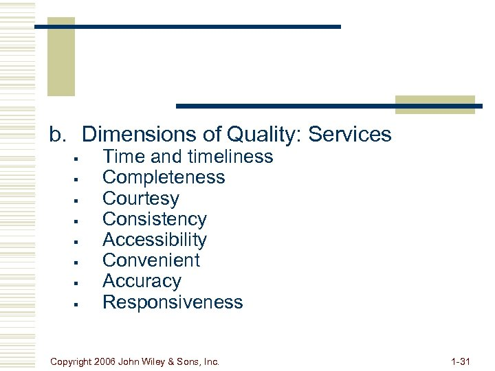 b. Dimensions of Quality: Services § § § § Time and timeliness Completeness Courtesy