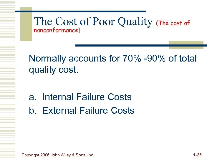 The Cost of Poor Quality (The cost of nonconformance) Normally accounts for 70% -90%