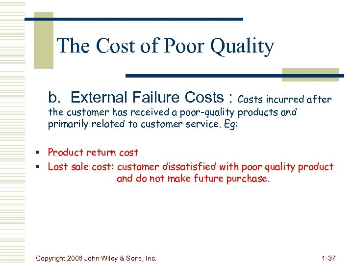 The Cost of Poor Quality b. External Failure Costs : Costs incurred after the