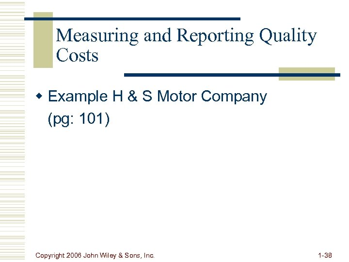 Measuring and Reporting Quality Costs w Example H & S Motor Company (pg: 101)