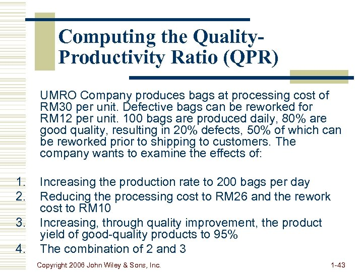 Computing the Quality. Productivity Ratio (QPR) UMRO Company produces bags at processing cost of