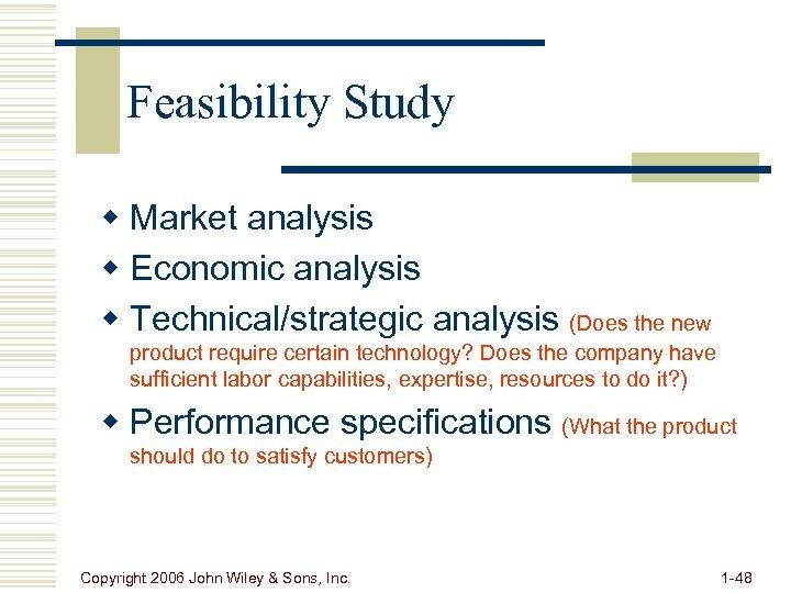 Feasibility Study w Market analysis w Economic analysis w Technical/strategic analysis (Does the new