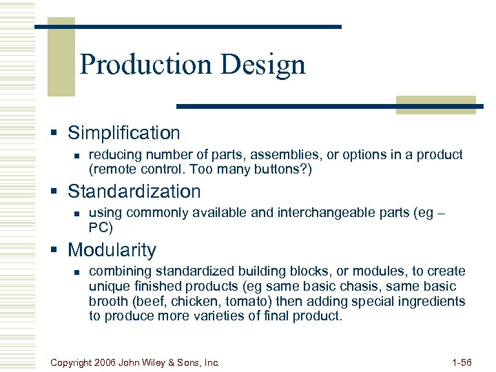 Production Design § Simplification n reducing number of parts, assemblies, or options in a
