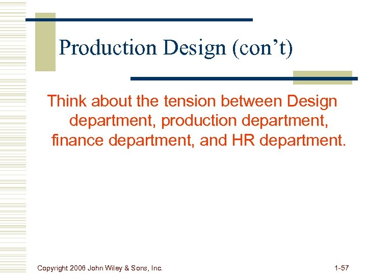 Production Design (con't) Think about the tension between Design department, production department, finance department,