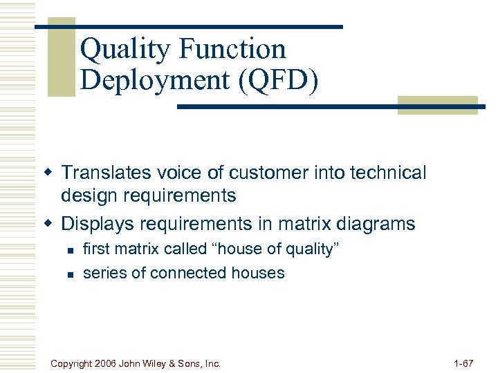 Quality Function Deployment (QFD) w Translates voice of customer into technical design requirements w