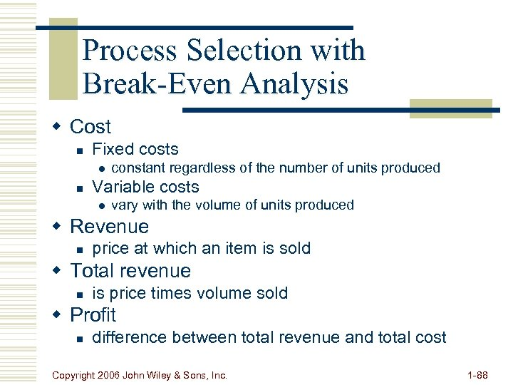 Process Selection with Break-Even Analysis w Cost n Fixed costs l n constant regardless