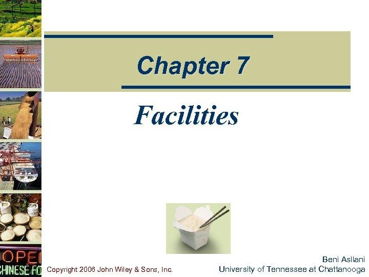 Chapter 7 Facilities Copyright 2006 John Wiley & Sons, Inc. Beni Asllani University of
