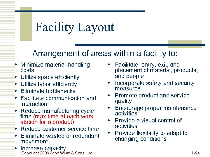 Facility Layout Arrangement of areas within a facility to: w Minimize material-handling costs w