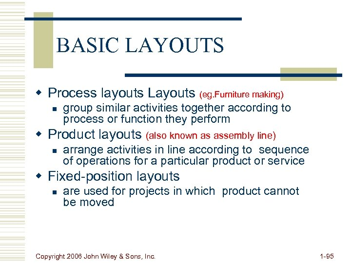 BASIC LAYOUTS w Process layouts Layouts (eg. Furniture making) n group similar activities together