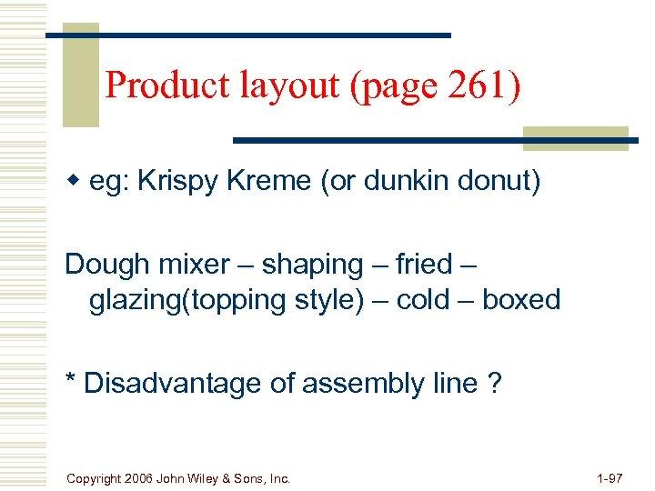 Product layout (page 261) w eg: Krispy Kreme (or dunkin donut) Dough mixer –