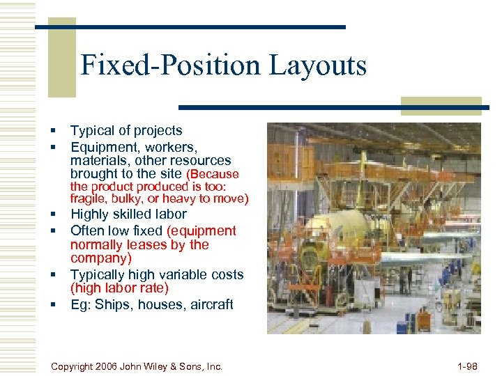 Fixed-Position Layouts § Typical of projects § Equipment, workers, materials, other resources brought to
