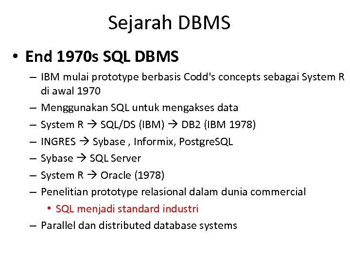 Sejarah DBMS • End 1970 s SQL DBMS – IBM mulai prototype berbasis Codd's
