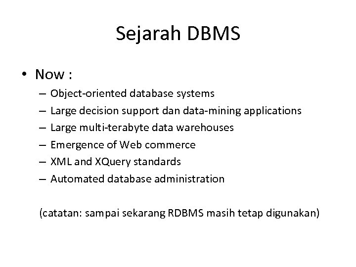 Sejarah DBMS • Now : – – – Object-oriented database systems Large decision support