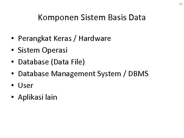 14 Komponen Sistem Basis Data • • • Perangkat Keras / Hardware Sistem Operasi