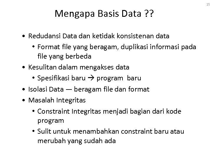 15 Mengapa Basis Data ? ? • Redudansi Data dan ketidak konsistenan data •