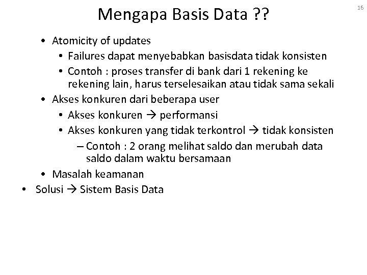 Mengapa Basis Data ? ? • Atomicity of updates • Failures dapat menyebabkan basisdata