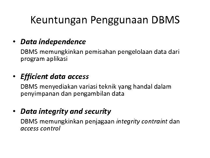 Keuntungan Penggunaan DBMS • Data independence DBMS memungkinkan pemisahan pengelolaan data dari program aplikasi