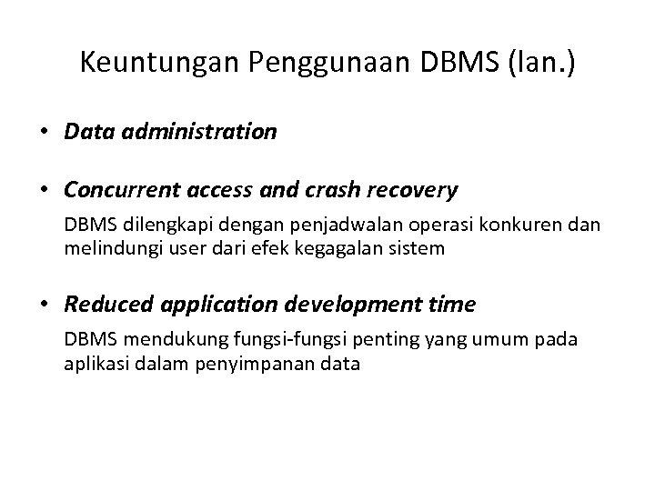 Keuntungan Penggunaan DBMS (lan. ) • Data administration • Concurrent access and crash recovery