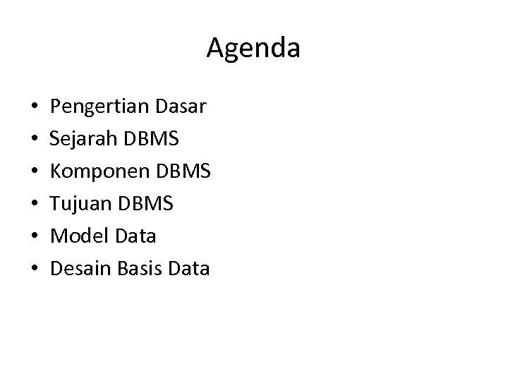 Agenda • • • Pengertian Dasar Sejarah DBMS Komponen DBMS Tujuan DBMS Model Data