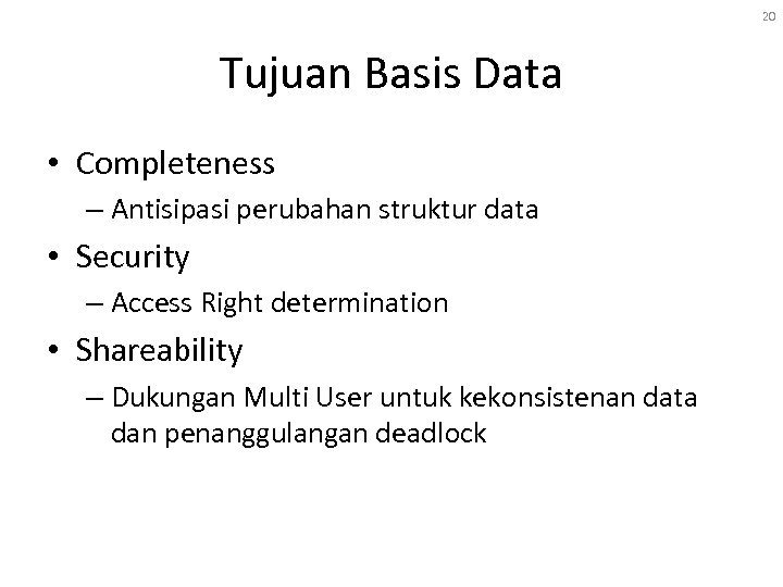 20 Tujuan Basis Data • Completeness – Antisipasi perubahan struktur data • Security –